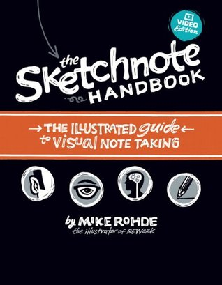 The Sketchnote Handbook Video Edition: The Illustrated Guide to Visual Note Taking by Mike Rohde