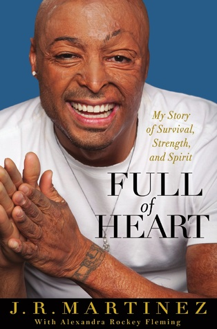 Full of Heart: My Story of Survival, Strength, and Spirit by J.R. Martinez, Alexandra Fleming