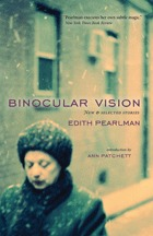 Binocular Vision: New and Selected Stories by Edith Pearlman