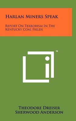 Harlan Miners Speak: Report On Terrorism In The Kentucky Coal Fields by Sherwood Anderson, Theodore Dreiser