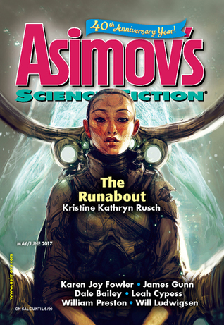 Asimov's Science Fiction, May/June 2017 by Robert Frazier, Leah Cypess, G.O. Clark, Karen Joy Fowler, James E. Gunn, Suzanne Palmer, William Preston, Tod McCoy, Erwin S. Strauss, Robert Silverberg, Sheila Williams, Jay O'Connell, Norman Spinrad, Will Ludwigsen, James Patrick Kelly, Peter Wood, Ian McHugh, Dale Bailey, Kristine Kathryn Rusch, Jay O'Connell