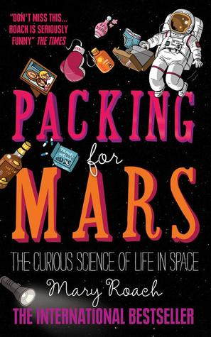 Packing for Mars: The Curious Science of Life in Space by Mary Roach