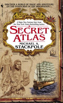 A Secret Atlas: Book One of the Age of Discovery by Michael A. Stackpole