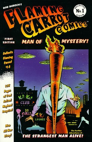 Flaming Carrot Comics: Man of Mystery! (Flaming Carrot Collected Album No. 1) by Bob Burden