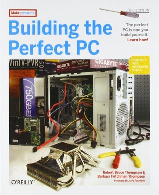 Building the Perfect PC by Jerry Pournelle, Barbara Fritchman Thompson, Robert Bruce Thompson