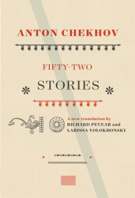 Fifty-Two Stories by Larissa Volokhonsky, Richard Pevear, Anton Chekhov