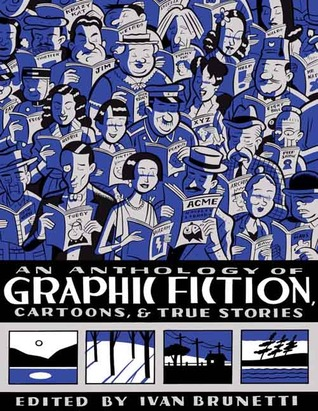 An Anthology of Graphic Fiction, Cartoons, and True Stories by Ivan Brunetti