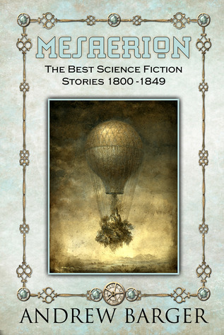 Mesaerion: The Best Science Fiction Stories 1800-1849 by Andrew Barger, William Mudford, Nathaniel Hawthorne, Thomas D. Morgan, Edgar Allan Poe, Lydia Maria Francis Child, Frederick Marryat