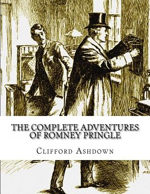 The Complete Adventures of Romney Pringle by Clifford Ashdown
