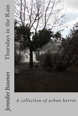 Thursdays in the Rain: A collection of urban horror by Jennifer Rachel Baumer