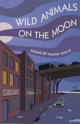 Wild Animals on the Moon and Other Poems: And Other Poems by Naomi Ayala