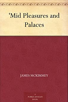 Mid Pleasures and Palaces by James McKimmey
