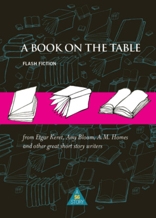A Book on the Table:Flash Fiction by Etgar Keret, Katie Crouch, Idra Novey, Nickolas Butler, Anthony Horowitz, A.M. Homes, Dean Bakopoulos, Amy Bloom, Jane Ciabattari, Grant Faulkner, Rumaan Alam, Alissa Nutting, Celeste Ng