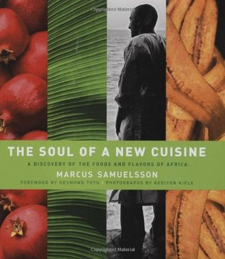 The Soul of a New Cuisine: A Discovery of the Foods and Flavors of Africa by Desmond Tutu, Gediyon Kifle, Heidi Sacko Walters, Marcus Samuelsson