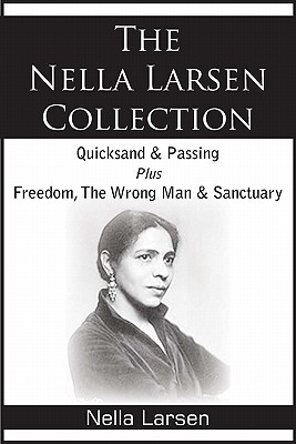 The Nella Larsen Collection; Quicksand, Passing, Freedom, The Wrong Man, Sanctuary by Nella Larsen