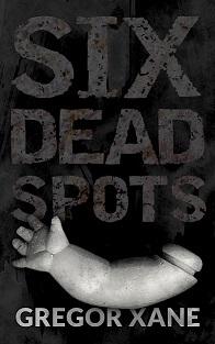 Six Dead Spots by Gregor Xane