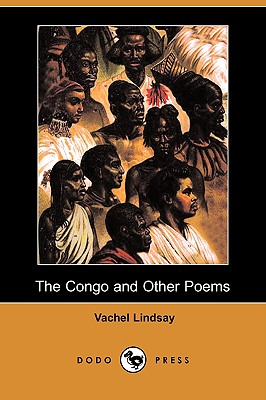 The Congo and Other Poems (Dodo Press) by Vachel Lindsay
