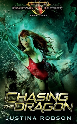 Chasing The Dragon: Quantum Gravity Book Four by Justina Robson