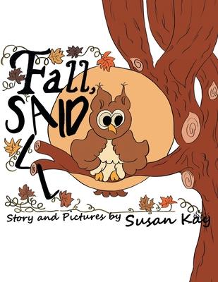 Fall, Said All by Susan Kay
