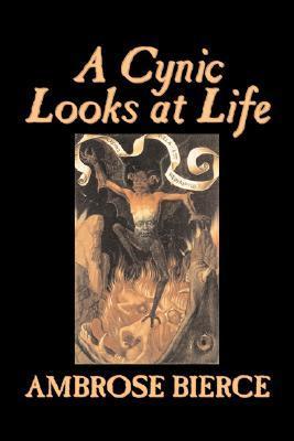 A Cynic Looks at Life by Ambrose Bierce