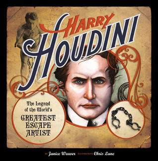 Harry Houdini: The Legend of the World's Greatest Escape Artist by Janice Weaver, Chris Lane