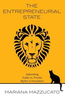 The Entrepreneurial State: Debunking Public vs. Private Sector Myths by Carlota Pérez, Mariana Mazzucato