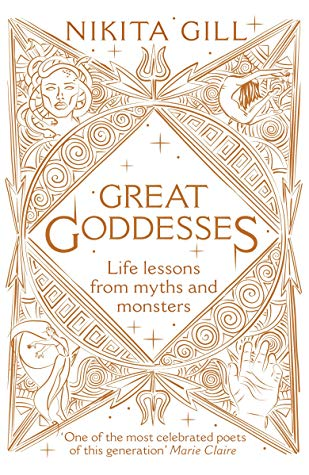 Great Goddesses: Life Lessons from Myths and Monsters by Nikita Gill