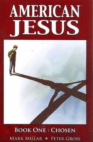 American Jesus, Book One: Chosen by Peter Gross, Richard Hendrick, Mark Millar, John Hanson