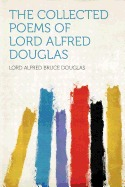 The Collected Poems Of Lord Alfred Douglas by Alfred Bruce Douglas