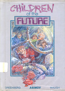 Children of the Future (Science Fiction Shorts) by Stan Dryer, Margaret St. Clair, Martin Harry Greenberg, Isaac Asimov, Charles G. Waugh, James Causey, Ray Bradbury