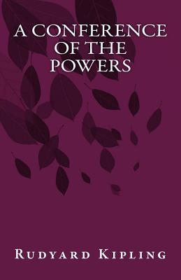 A Conference Of The Powers by Rudyard Kipling