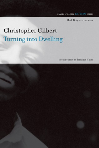 Turning Into Dwelling by Terrance Hayes, Christopher Gilbert