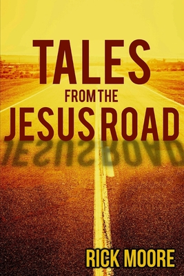Tales from the Jesus Road by Rick Moore