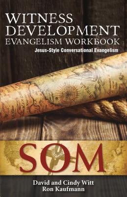 Witness Development Evangelism Workbook: Jesus-Style Conversational Evangelism by David Witt, Cindy Witt, Ron Kaufmann