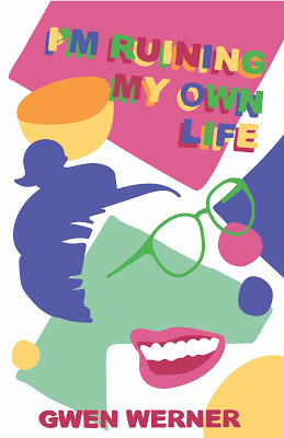 I'm Ruining My Own Life by Gwen Werner