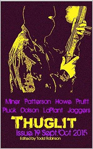 THUGLIT Issue Nineteen by J. David Jaggers, Mike Miner, Thomas Pluck, Brandon Patterson, Todd Robinson, Adam Howe, Eryk Pruitt, Nikki Dolson, Don LaPlant