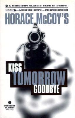 Kiss Tomorrow Goodbye by Horace McCoy