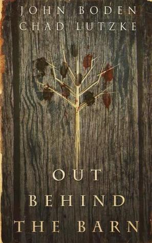 Out Behind the Barn by Chad Lutzke, John Boden