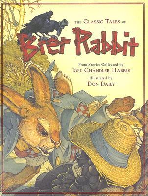 The Classic Tales of Brer Rabbit by Joe Chandler Harris