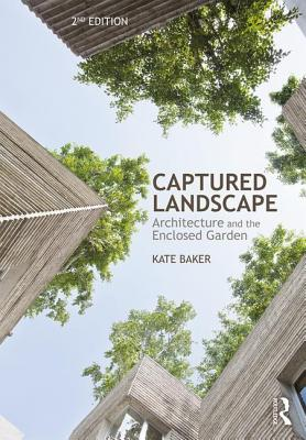 Captured Landscape: Architecture and the Enclosed Garden by Kate Baker