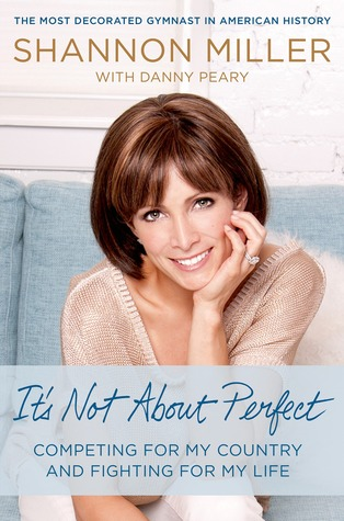 It's Not About Perfect: Competing for My Country and Fighting for My Life by Shannon Miller, Danny Peary