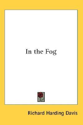 In the Fog by Richard Harding Davis