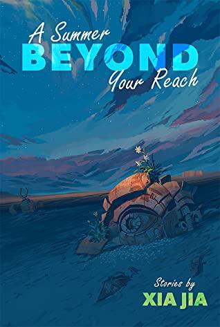 A Summer Beyond Your Reach by Xia Jia, R.F. Kuang, Emily Jin, Carmen Yiling Yan, Ken Liu