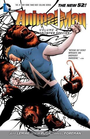 Animal Man, Volume 4: Splinter Species by Travel Foreman, Jeff Lemire, Steve Pugh