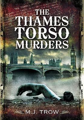 The Thames Torso Murders by M.J. Trow