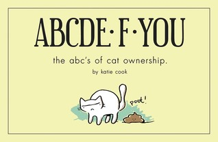 ABCDE·F·YOU: The ABC's of Cat Ownership by Katie Cook