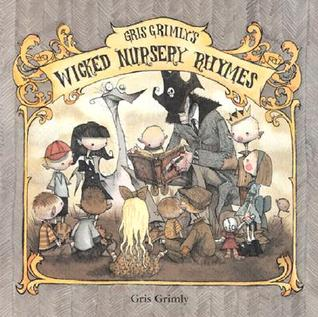 Gris Grimly's Wicked Nursery Rhymes I by Gris Grimly