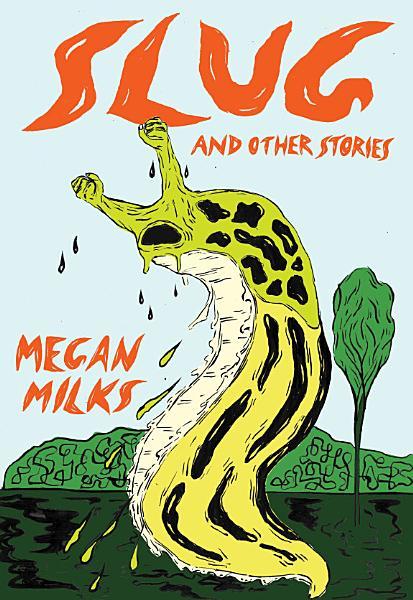 Slug and Other Stories by Megan Milks