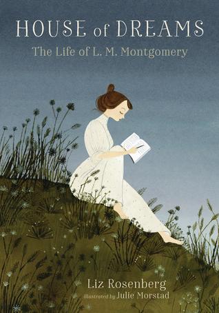 House of Dreams: The Life of L. M. Montgomery by Julie Morstad, Liz Rosenberg