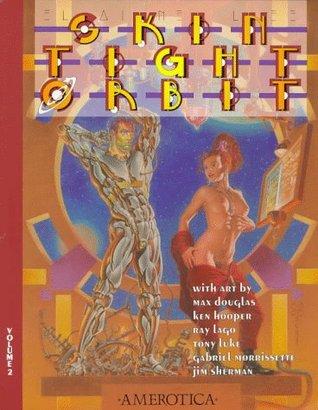 Skin Tight Orbit, Volume 2 by Elaine Lee, Tony Luke, Ray Lago, Max Douglas, Gabriel Morrisetti, Jim Sherman, Ken Kooper, Michael Wm. Kaluta